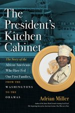The President's Kitchen Cabinet: The Story of the African Americans Who Have Fed Our First Families, from the Washingtons to the Obamas